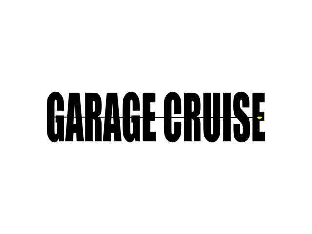 GARAGE CRUISE / ガレージクルーズ
